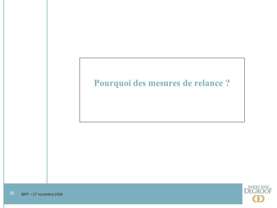 20 IBFP – 27 novembre 2009 Pourquoi des mesures de relance