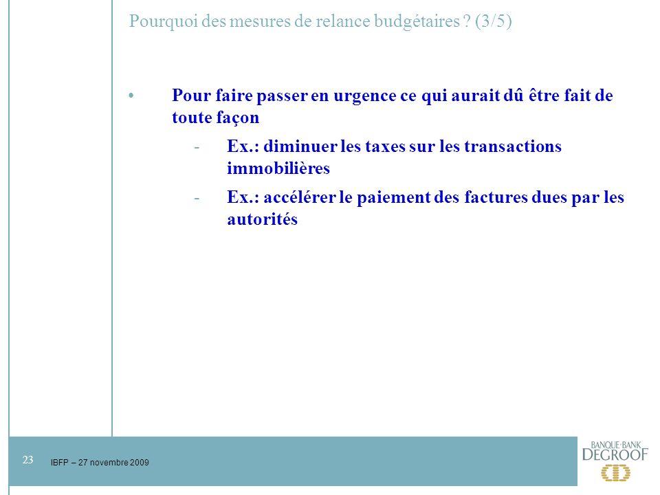 23 IBFP – 27 novembre 2009 Pourquoi des mesures de relance budgétaires .