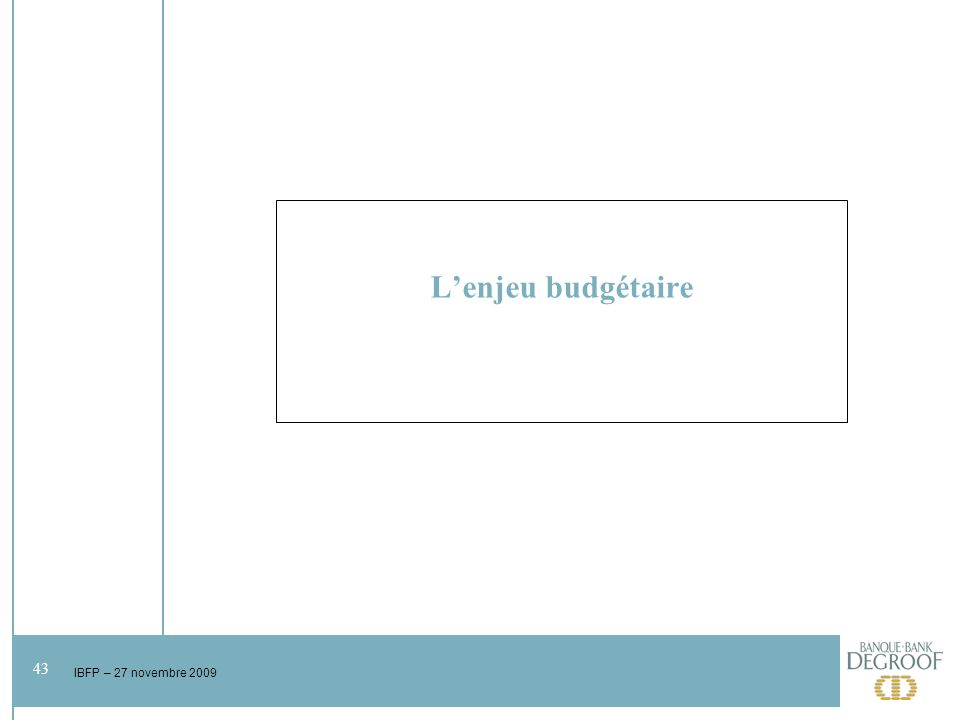 43 IBFP – 27 novembre 2009 Lenjeu budgétaire
