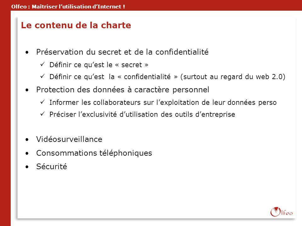 Olfeo : Maîtriser lutilisation dInternet ! Le contenu de la charte Préservation du secret et de la confidentialité Définir ce quest le « secret » Défi