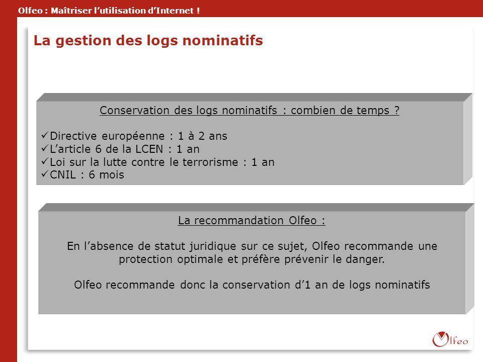Olfeo : Maîtriser lutilisation dInternet ! Conservation des logs nominatifs : combien de temps ? Directive européenne : 1 à 2 ans Larticle 6 de la LCE