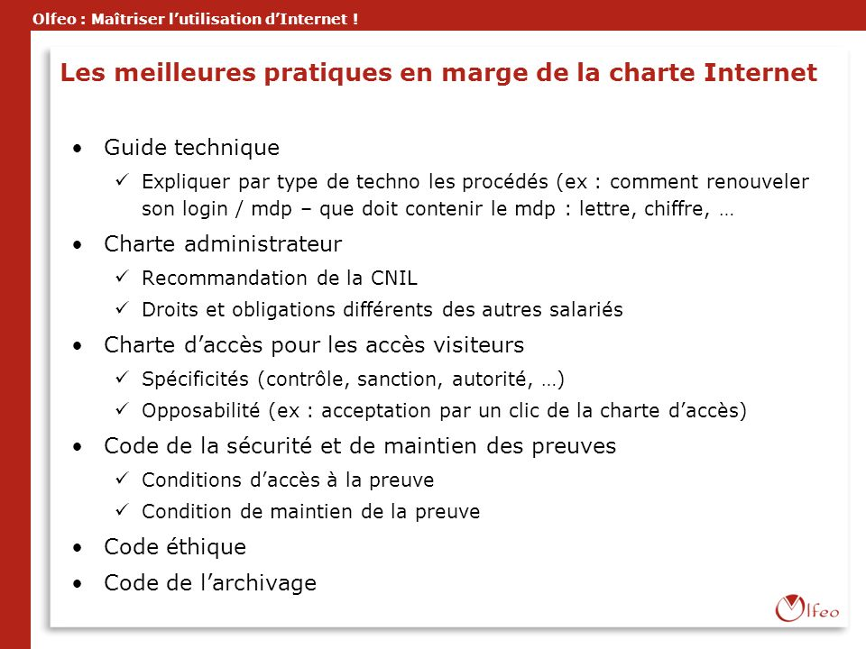 Olfeo : Maîtriser lutilisation dInternet ! Les meilleures pratiques en marge de la charte Internet Guide technique Expliquer par type de techno les pr