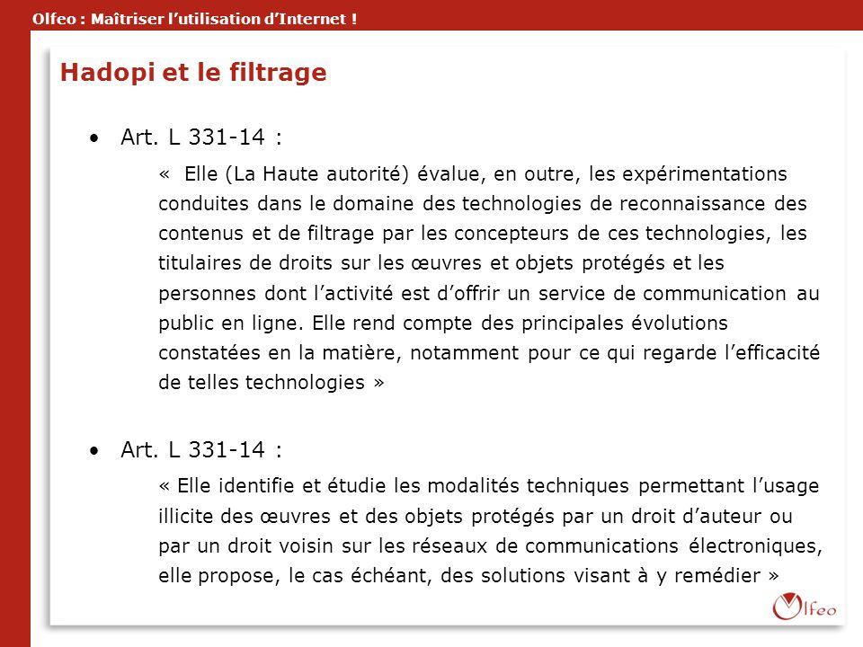 Olfeo : Maîtriser lutilisation dInternet ! Hadopi et le filtrage Art. L 331-14 : « Elle (La Haute autorité) évalue, en outre, les expérimentations con