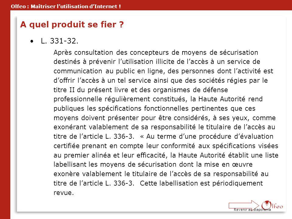 Olfeo : Maîtriser lutilisation dInternet ! Revenir au diaporama A quel produit se fier ? L. 331-32. Après consultation des concepteurs de moyens de sé