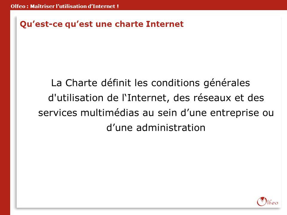 Olfeo : Maîtriser lutilisation dInternet ! Quest-ce quest une charte Internet La Charte définit les conditions générales d'utilisation de lInternet, d