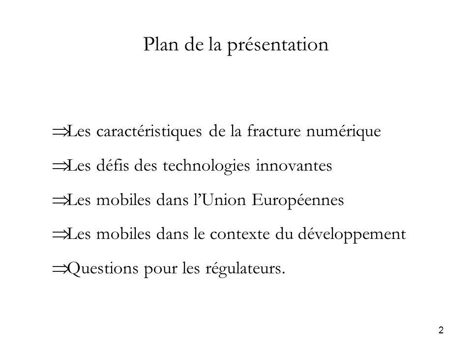 2 Plan de la présentation Les caractéristiques de la fracture numérique Les défis des technologies innovantes Les mobiles dans lUnion Européennes Les mobiles dans le contexte du développement Questions pour les régulateurs.