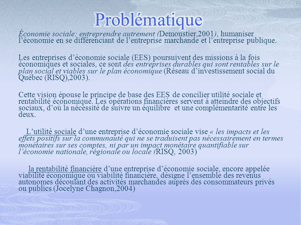 Économie sociale: entreprendre autrement (Demoustier,2001), humaniser léconomie en se différenciant de lentreprise marchande et lentreprise publique.