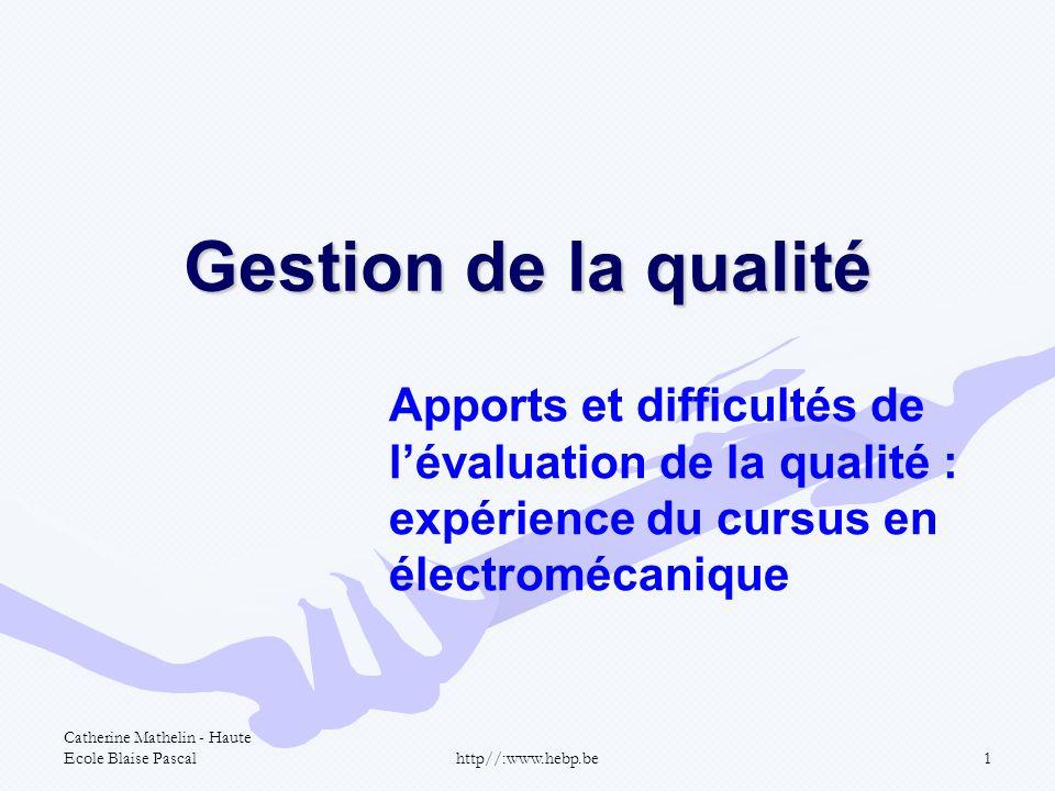 Catherine Mathelin - Haute Ecole Blaise Pascalhttp//:www.hebp.be1 Gestion de la qualité Apports et difficultés de lévaluation de la qualité : expérien