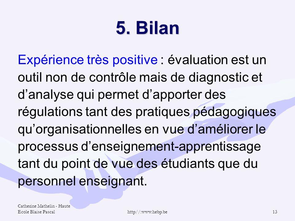 Catherine Mathelin - Haute Ecole Blaise Pascalhttp//:www.hebp.be13 5. Bilan Expérience très positive : évaluation est un outil non de contrôle mais de