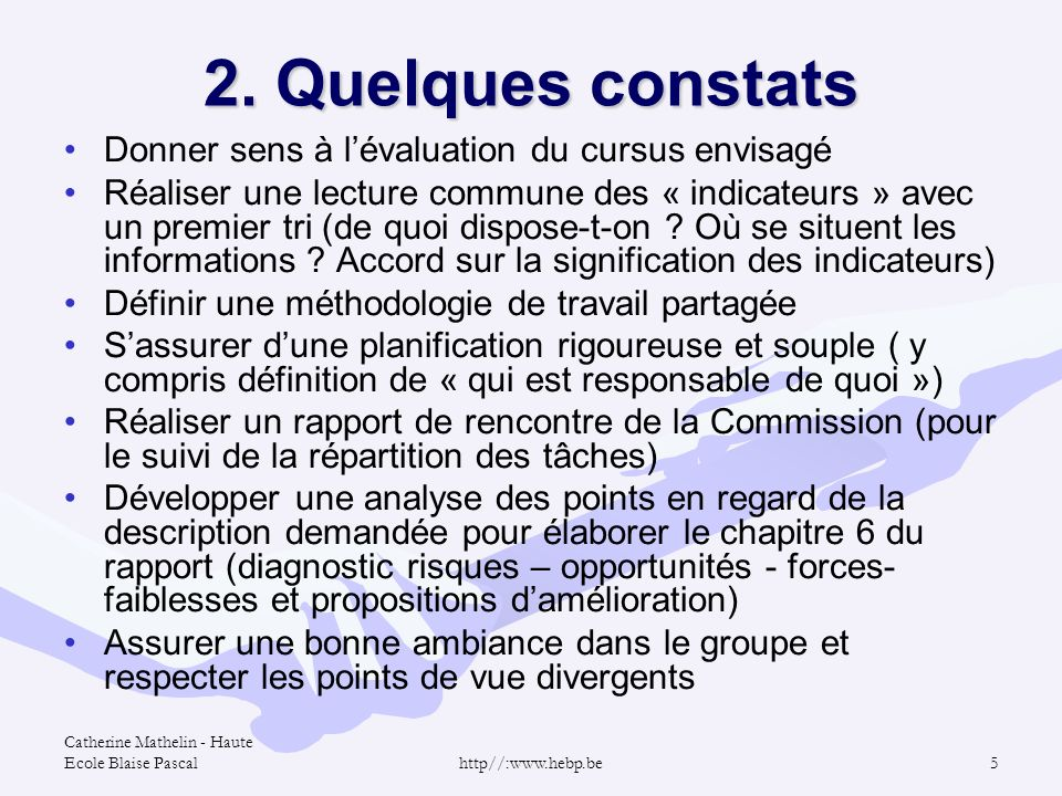 Catherine Mathelin - Haute Ecole Blaise Pascalhttp//:www.hebp.be5 2. Quelques constats Donner sens à lévaluation du cursus envisagé Réaliser une lectu
