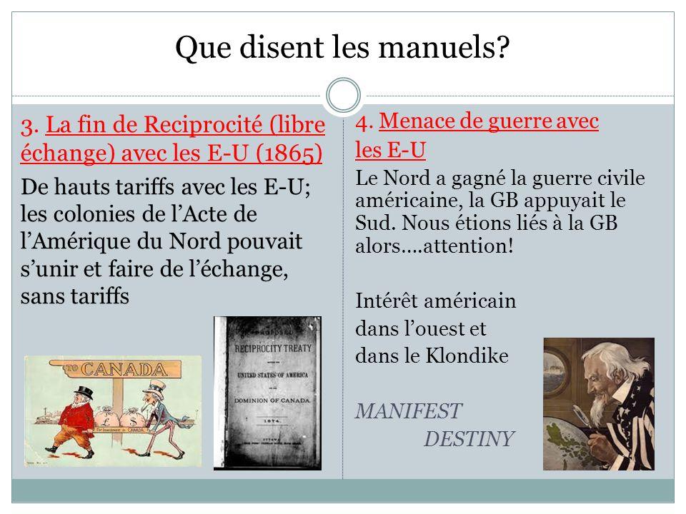 Que disent les manuels? 3. La fin de Reciprocité (libre échange) avec les E-U (1865) De hauts tariffs avec les E-U; les colonies de lActe de lAmérique