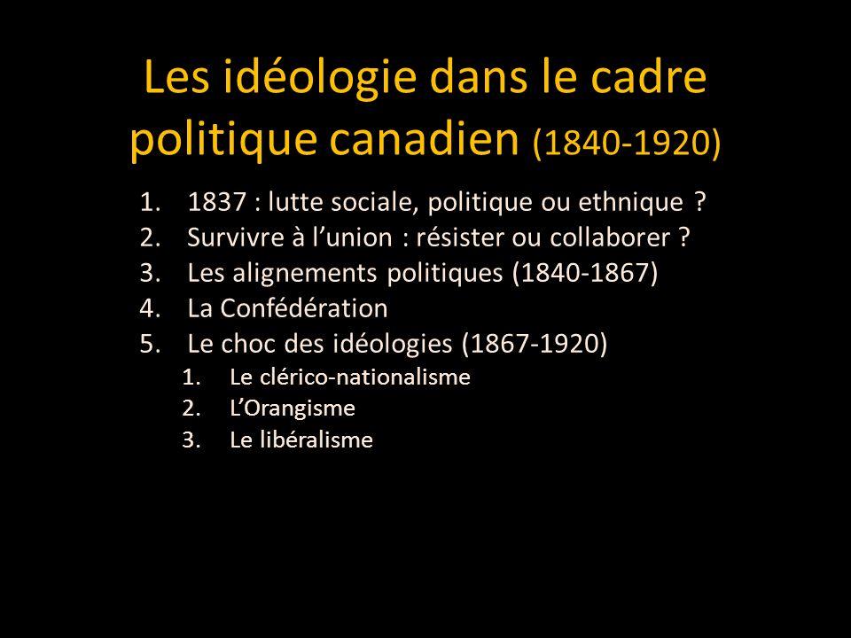 Les idéologie dans le cadre politique canadien (1840-1920) 1.1837 : lutte sociale, politique ou ethnique .