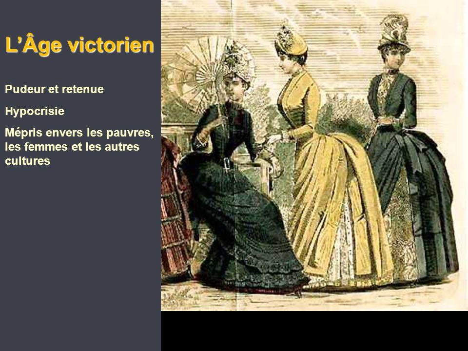 LÂge victorien Pudeur et retenue Hypocrisie Mépris envers les pauvres, les femmes et les autres cultures