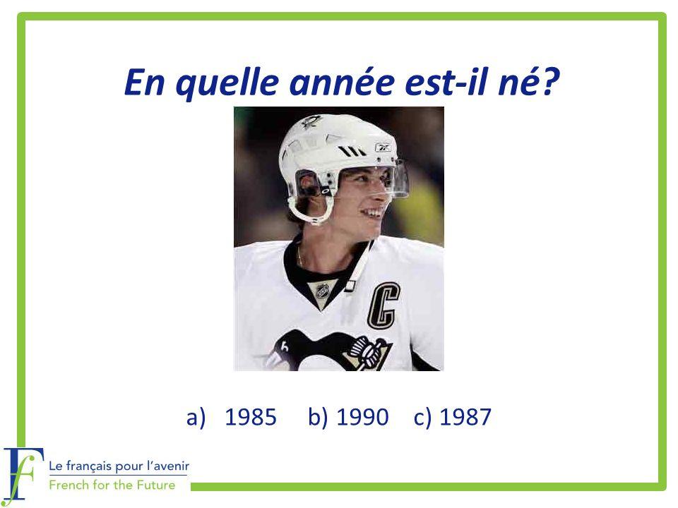 En quelle année est-il né? a)1985 b) 1990 c) 1987