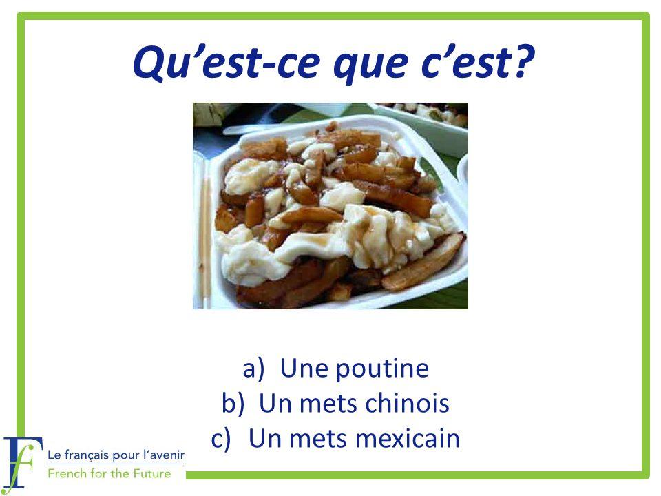 Quest-ce que cest? a)Une poutine b)Un mets chinois c)Un mets mexicain