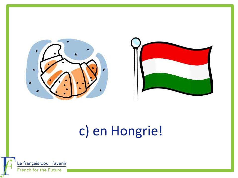 c) en Hongrie!