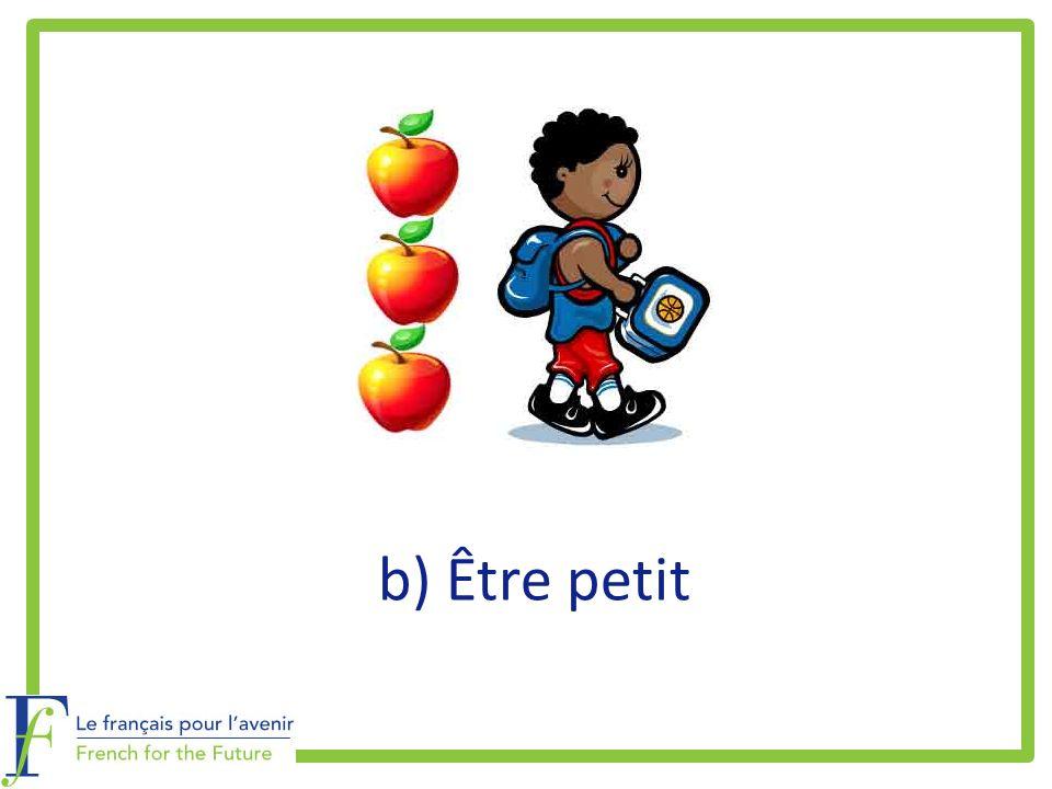 b) Être petit