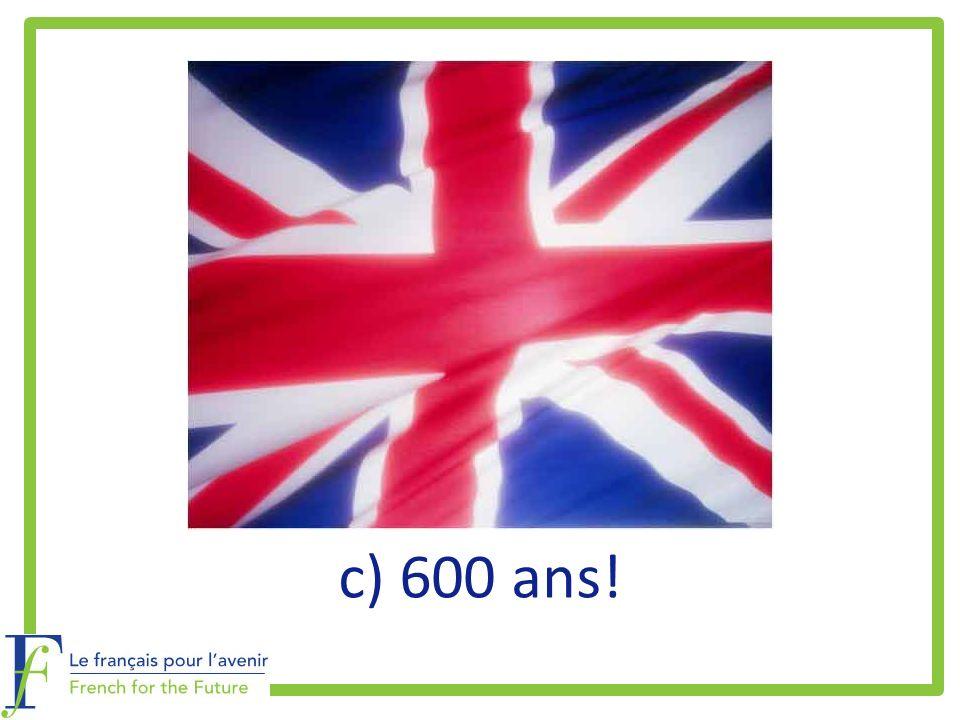 c) 600 ans!