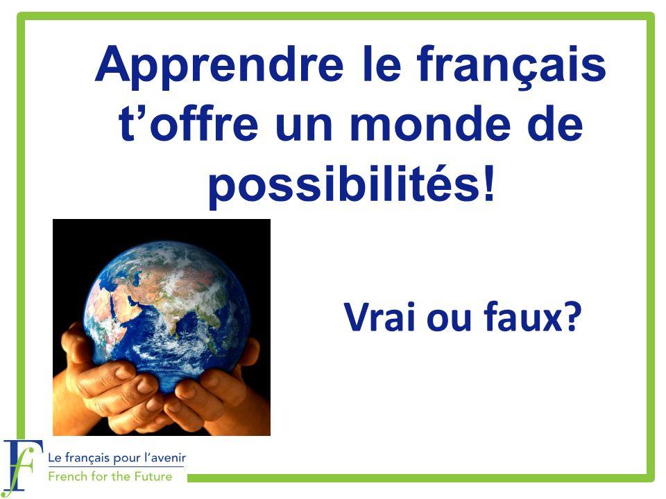 Apprendre le français toffre un monde de possibilités! Vrai ou faux?