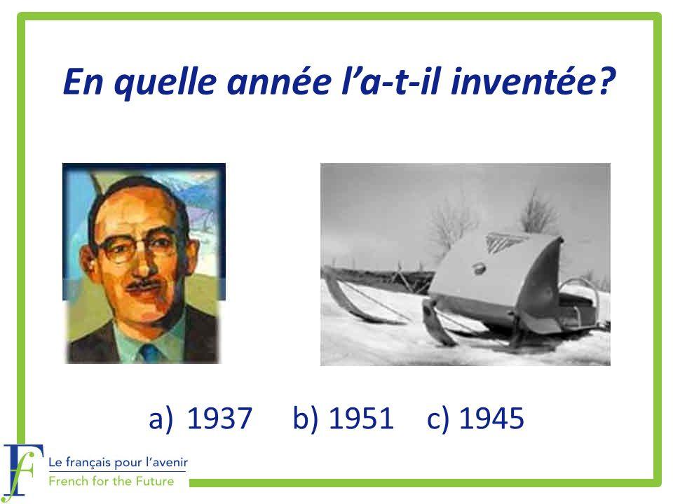 En quelle année la-t-il inventée? a)1937 b) 1951 c) 1945