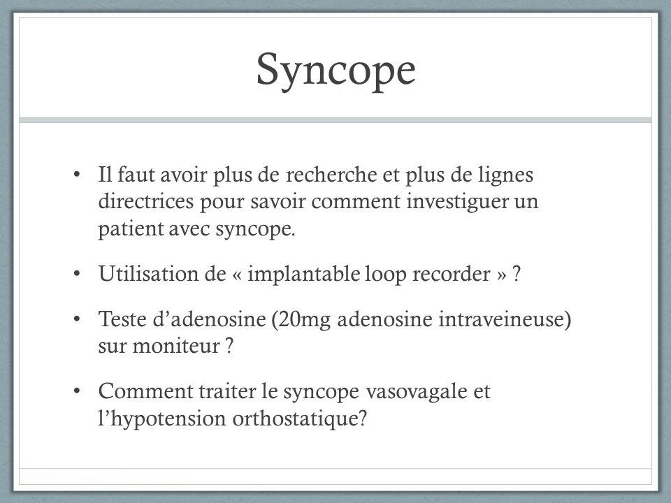 Syncope Il faut avoir plus de recherche et plus de lignes directrices pour savoir comment investiguer un patient avec syncope. Utilisation de « implan