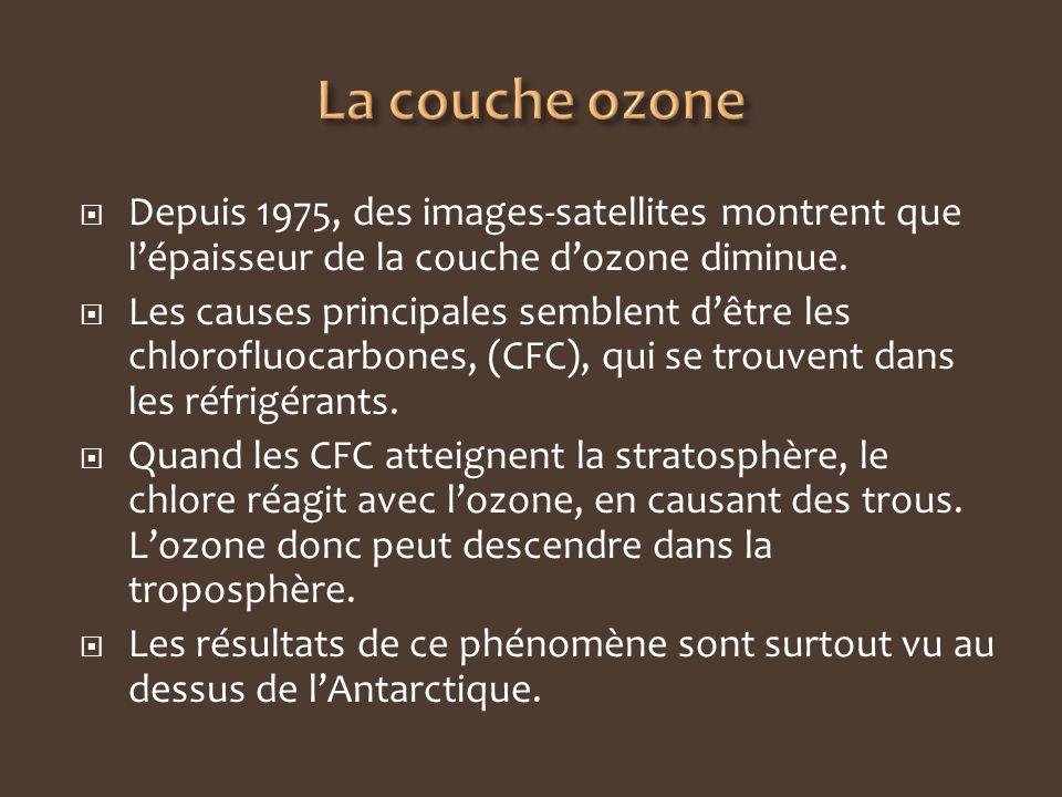 Depuis 1975, des images-satellites montrent que lépaisseur de la couche dozone diminue. Les causes principales semblent dêtre les chlorofluocarbones,