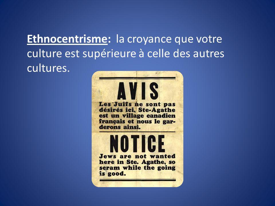 Ethnocentrisme: la croyance que votre culture est supérieure à celle des autres cultures.