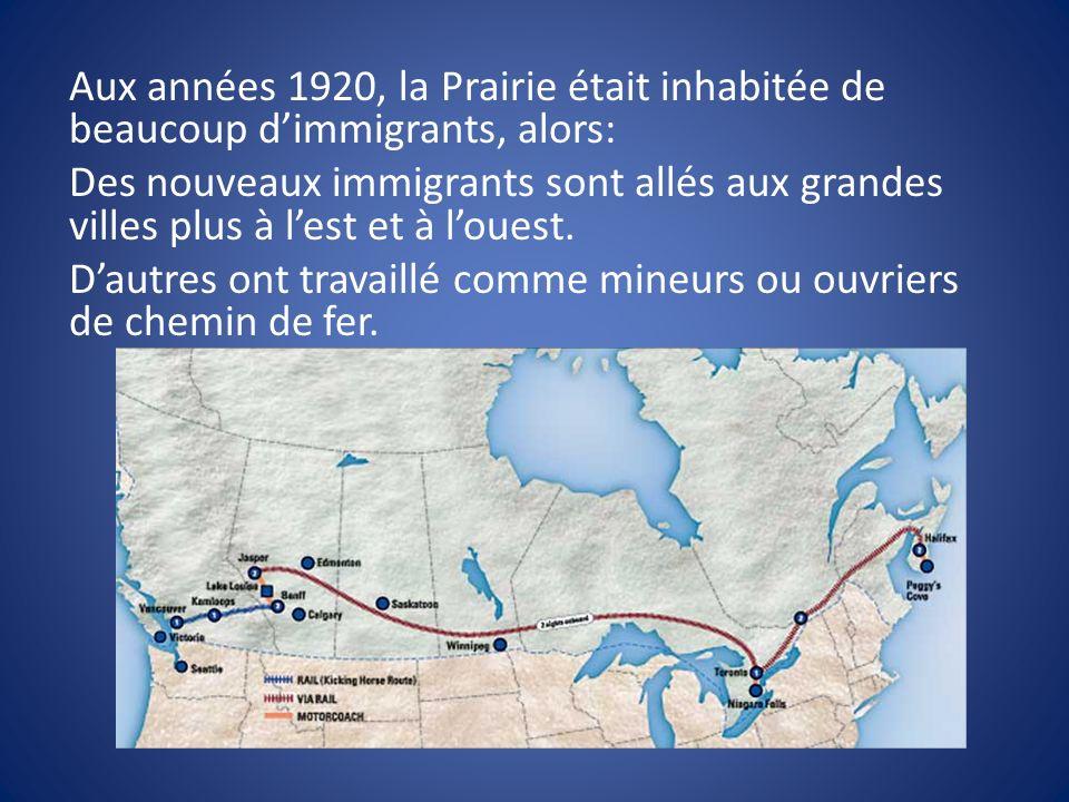 Aux années 1920, la Prairie était inhabitée de beaucoup dimmigrants, alors: Des nouveaux immigrants sont allés aux grandes villes plus à lest et à louest.
