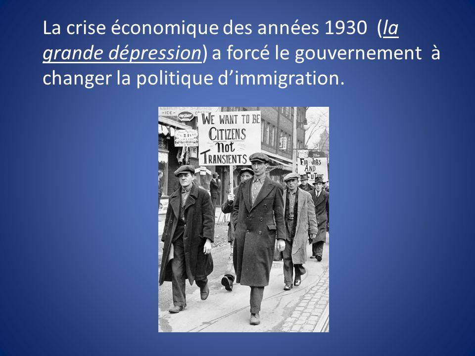 La crise économique des années 1930 (la grande dépression) a forcé le gouvernement à changer la politique dimmigration.