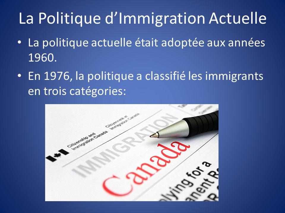 La Politique dImmigration Actuelle La politique actuelle était adoptée aux années 1960. En 1976, la politique a classifié les immigrants en trois caté
