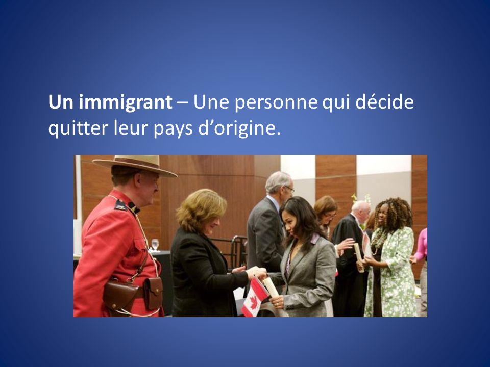 Un immigrant – Une personne qui décide quitter leur pays dorigine.