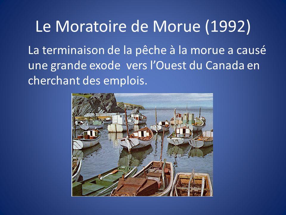 Le Moratoire de Morue (1992) La terminaison de la pêche à la morue a causé une grande exode vers lOuest du Canada en cherchant des emplois.