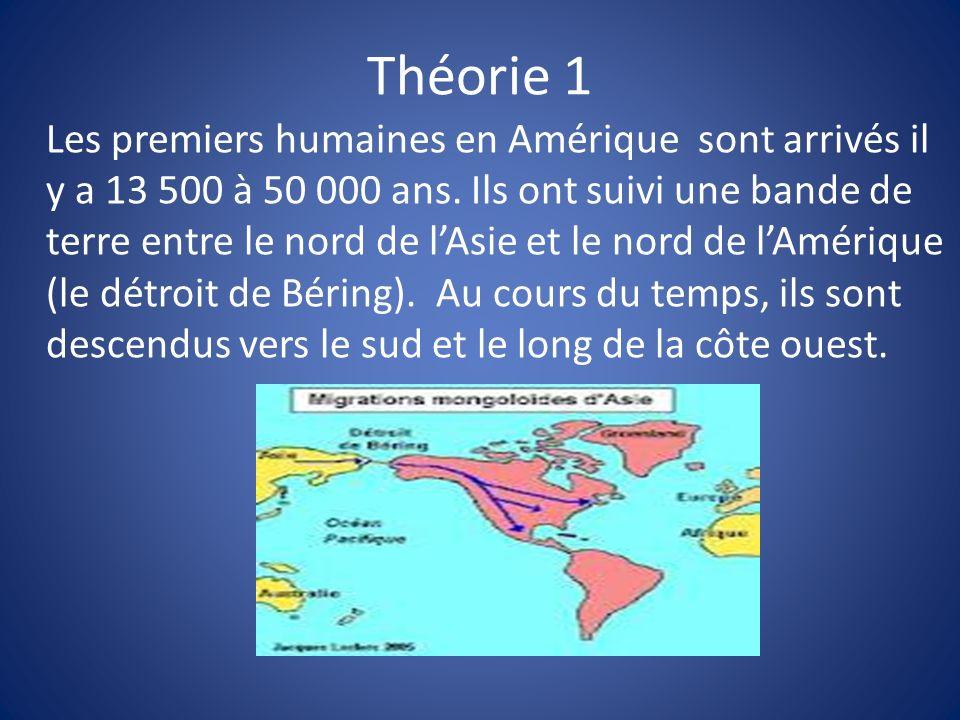 Théorie 1 Les premiers humaines en Amérique sont arrivés il y a 13 500 à 50 000 ans. Ils ont suivi une bande de terre entre le nord de lAsie et le nor