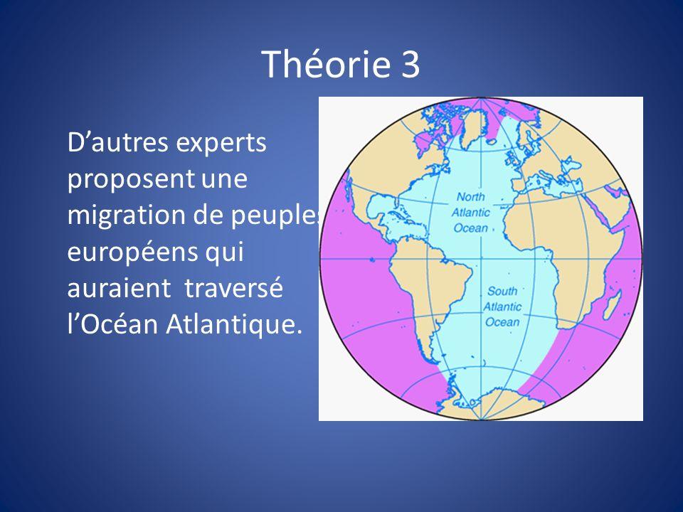 Théorie 3 Dautres experts proposent une migration de peuples européens qui auraient traversé lOcéan Atlantique.