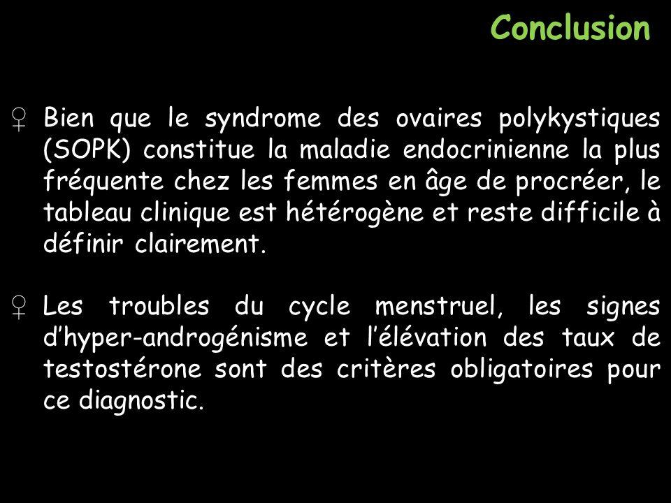 Conclusion Bien que le syndrome des ovaires polykystiques (SOPK) constitue la maladie endocrinienne la plus fréquente chez les femmes en âge de procré