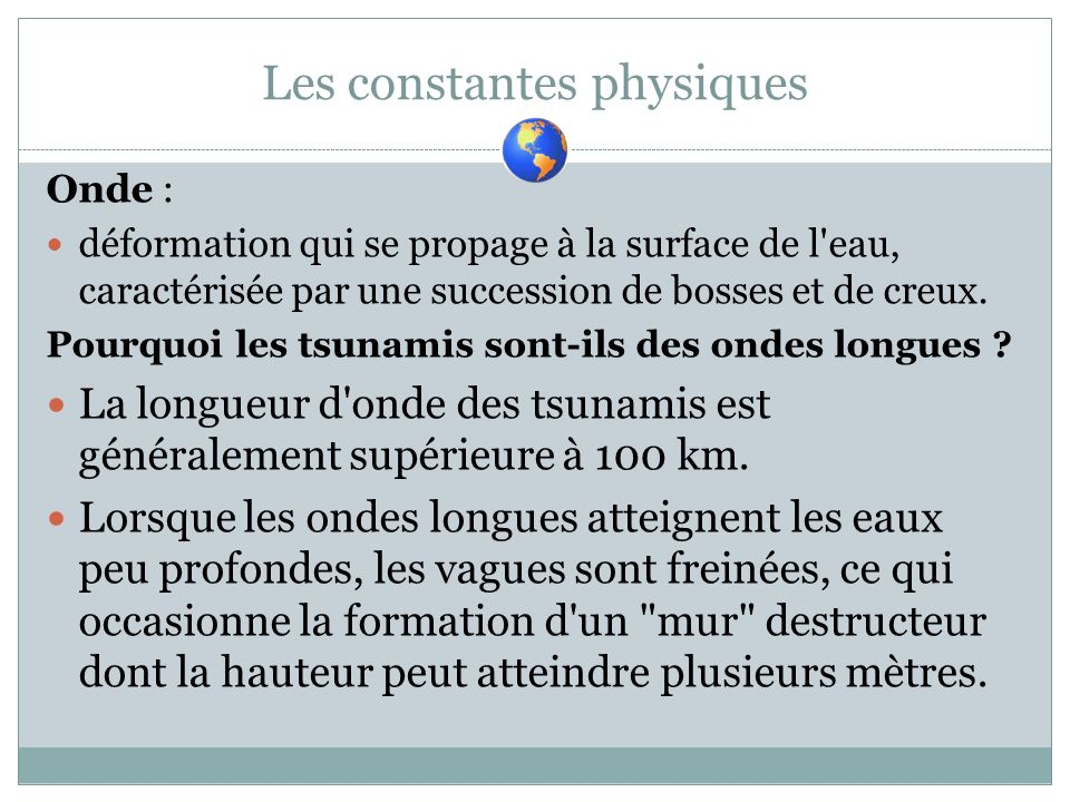 Les constantes physiques Onde : déformation qui se propage à la surface de l'eau, caractérisée par une succession de bosses et de creux. Pourquoi les