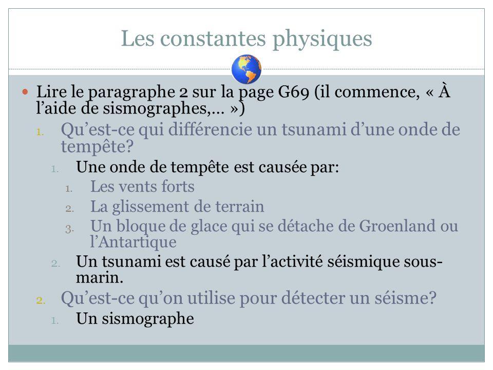 Les constantes physiques Lire le paragraphe 2 sur la page G69 (il commence, « À laide de sismographes,… ») 1. Quest-ce qui différencie un tsunami dune