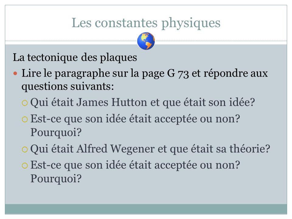 Les constantes physiques La tectonique des plaques Lire le paragraphe sur la page G 73 et répondre aux questions suivants: Qui était James Hutton et q