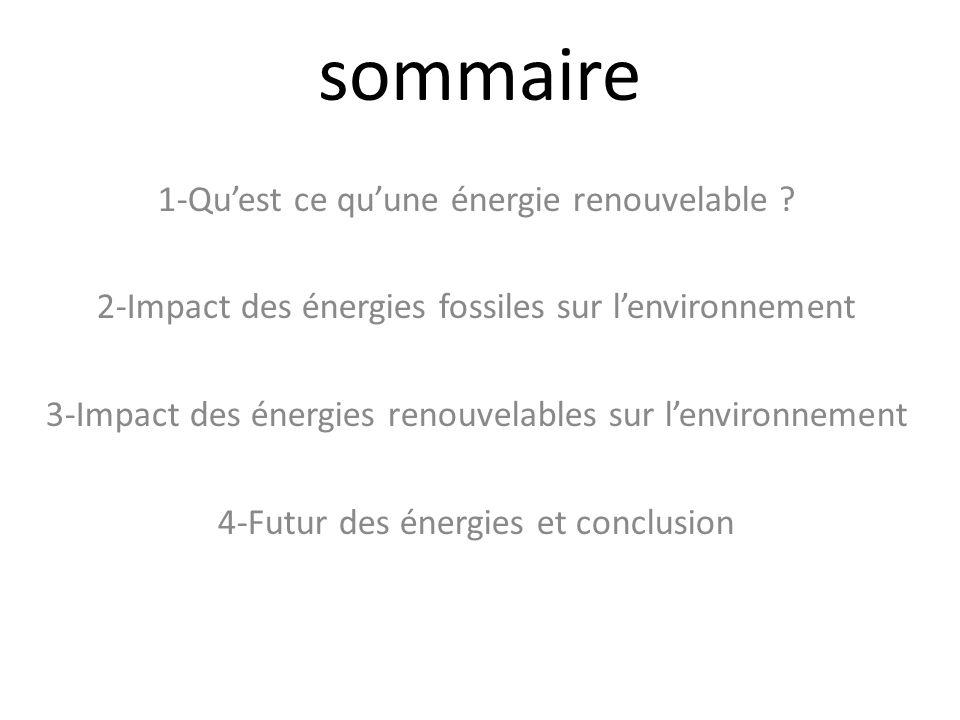 sommaire 1-Quest ce quune énergie renouvelable ? 2-Impact des énergies fossiles sur lenvironnement 3-Impact des énergies renouvelables sur lenvironnem