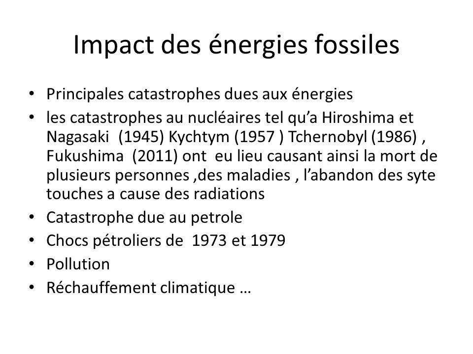 Impact des énergies fossiles Principales catastrophes dues aux énergies les catastrophes au nucléaires tel qua Hiroshima et Nagasaki (1945) Kychtym (1
