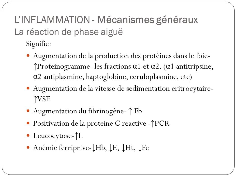 LINFLAMMATION - Mécanismes généraux La réaction de phase aiguë Signifie: Augmentation de la production des protéines dans le foie- Proteinogramme -les