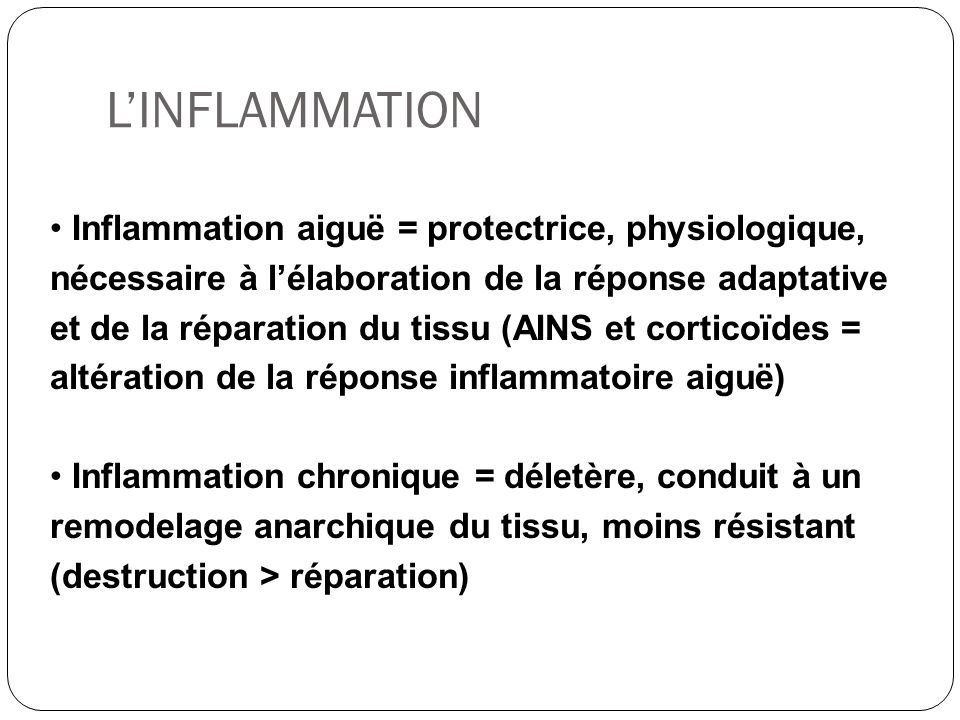 LINFLAMMATION Inflammation aiguë = protectrice, physiologique, nécessaire à lélaboration de la réponse adaptative et de la réparation du tissu (AINS e