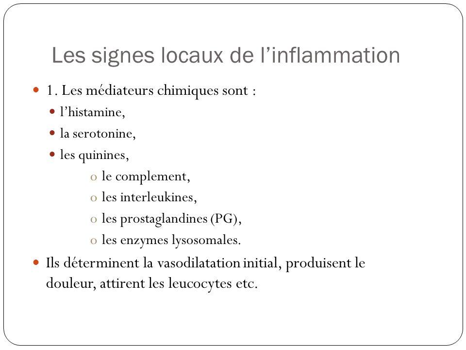 Les signes locaux de linflammation 1. Les médiateurs chimiques sont : lhistamine, la serotonine, les quinines, ole complement, oles interleukines, ole