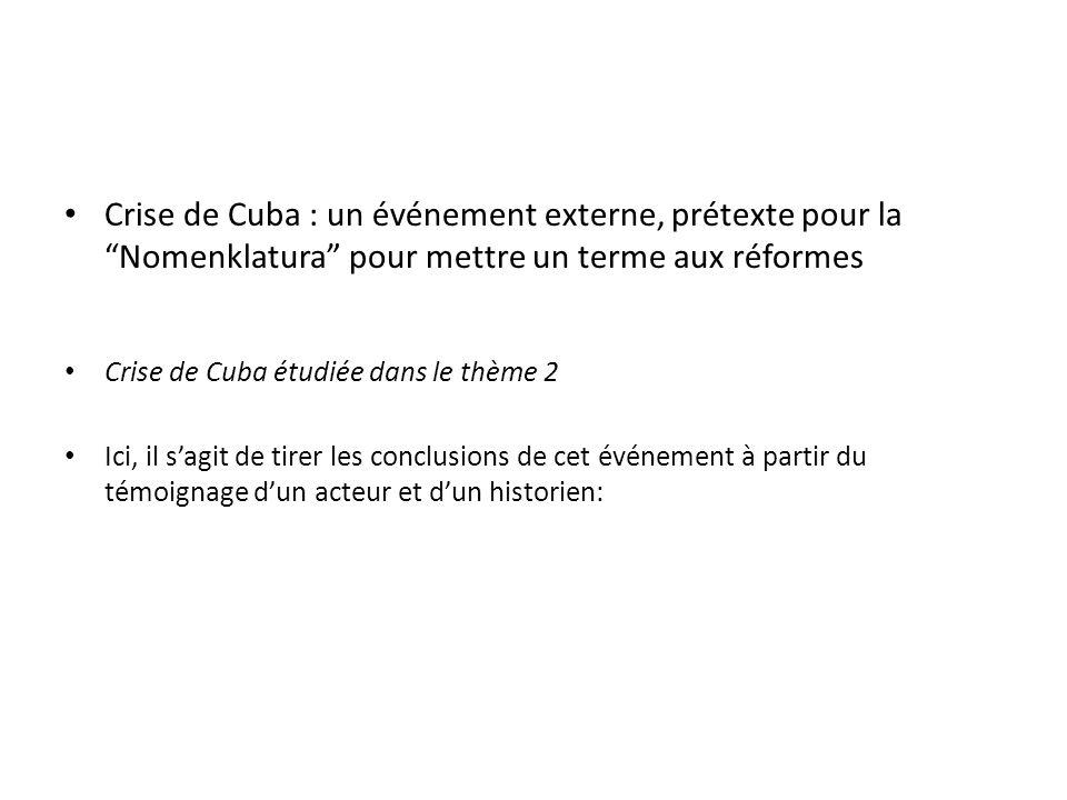 Crise de Cuba : un événement externe, prétexte pour la Nomenklatura pour mettre un terme aux réformes Crise de Cuba étudiée dans le thème 2 Ici, il sa
