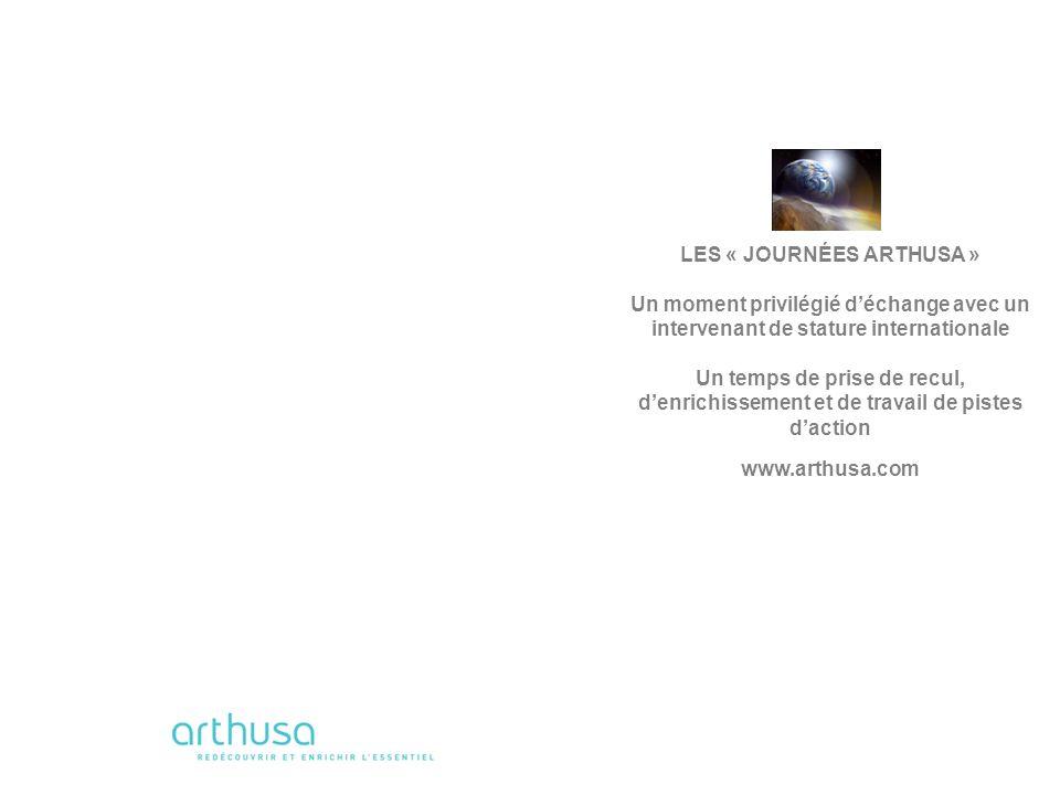 LES « JOURNÉES ARTHUSA » Un moment privilégié déchange avec un intervenant de stature internationale Un temps de prise de recul, denrichissement et de travail de pistes daction www.arthusa.com