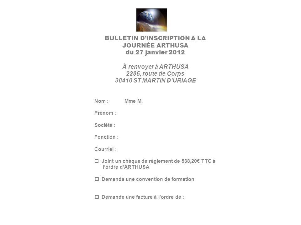BULLETIN DINSCRIPTION A LA JOURNÉE ARTHUSA du 27 janvier 2012 À renvoyer à ARTHUSA 2285, route de Corps 38410 ST MARTIN DURIAGE Nom : Mme M.