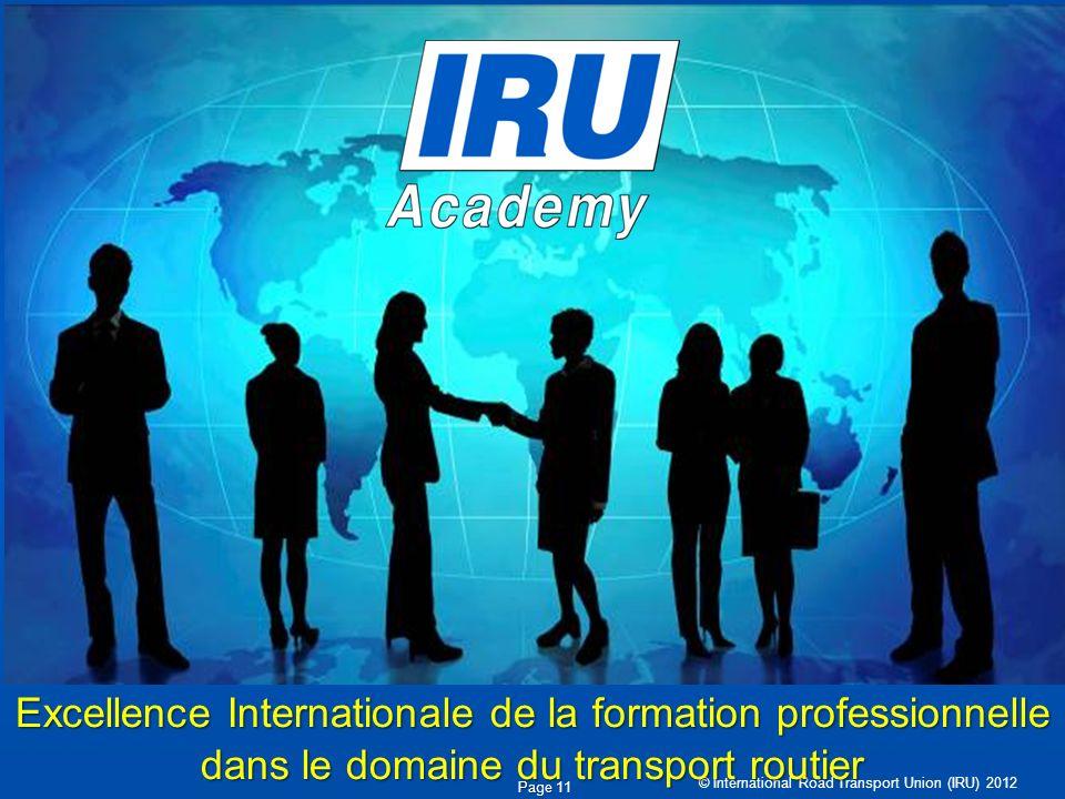 © International Road Transport Union (IRU) 2012 Page 11 Excellence Internationale de la formation professionnelle dans le domaine du transport routier