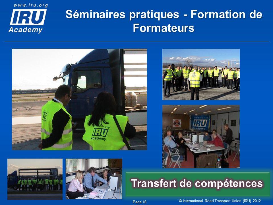 © International Road Transport Union (IRU) 2012 Séminaires pratiques - Formation de Formateurs Page 16