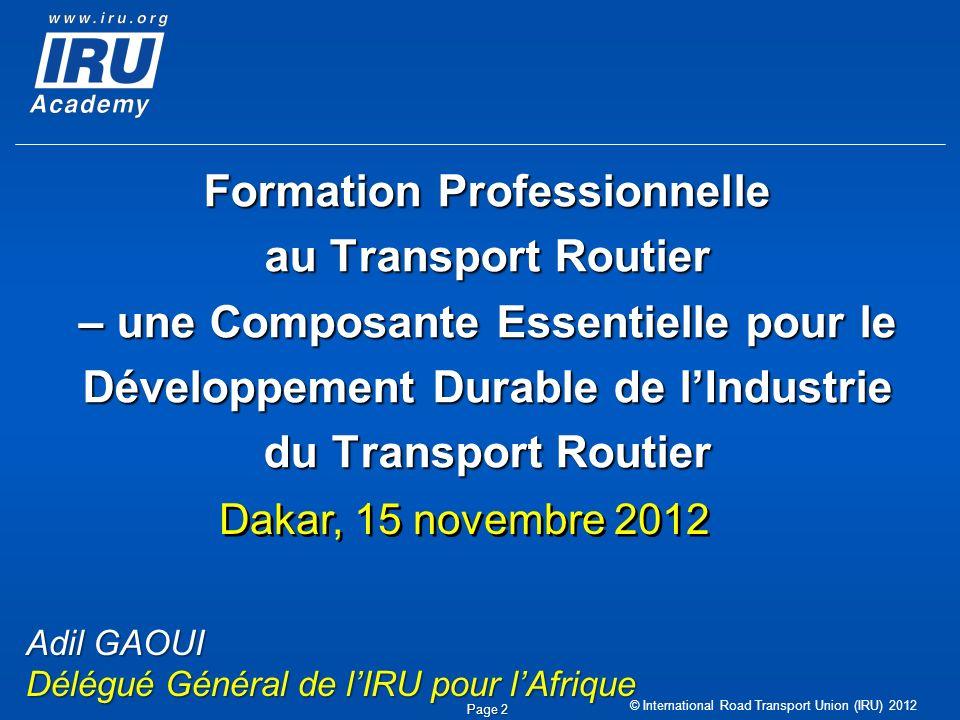 © International Road Transport Union (IRU) 2012 Page 2 Formation Professionnelle au Transport Routier – une Composante Essentielle pour le Développeme
