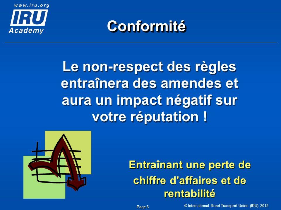 © International Road Transport Union (IRU) 2012 Page 6 Le non-respect des règles entraînera des amendes et aura un impact négatif sur votre réputation
